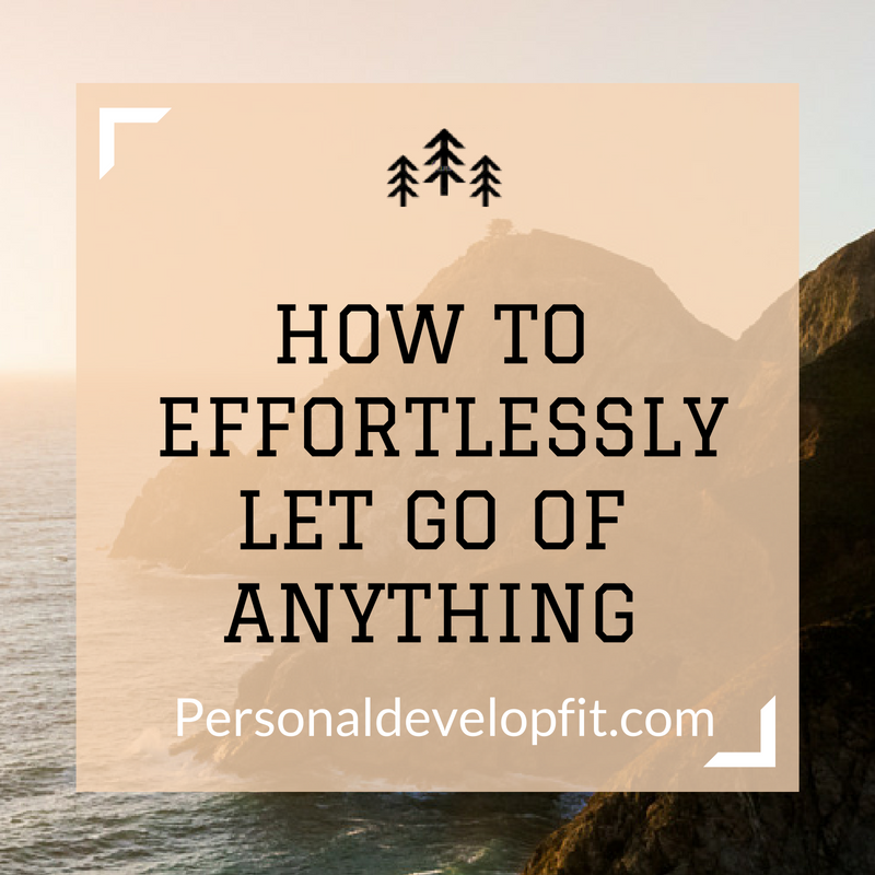 3 effortless ways of how to let go how to move on from anything