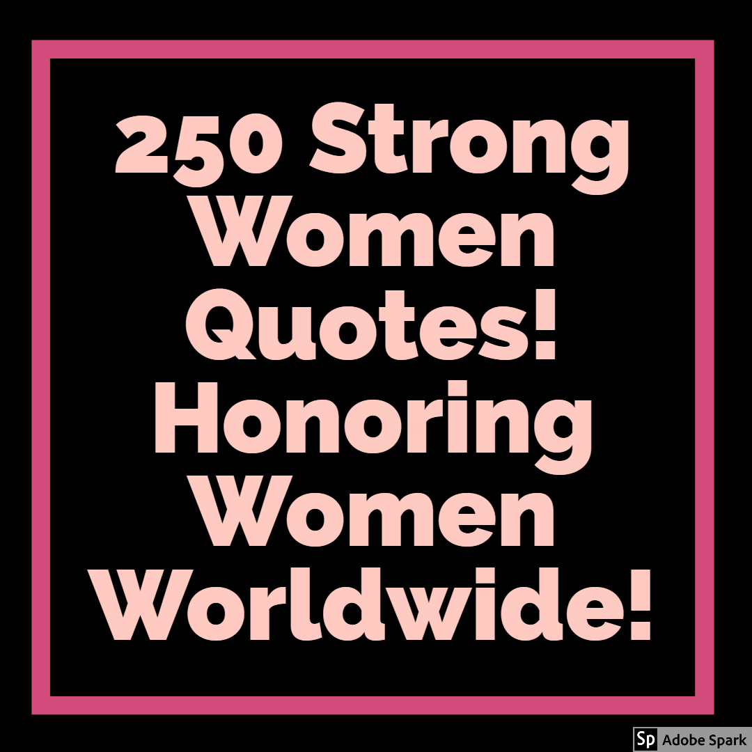 The Best 250 Strong Women Quotes (The Ultimate List