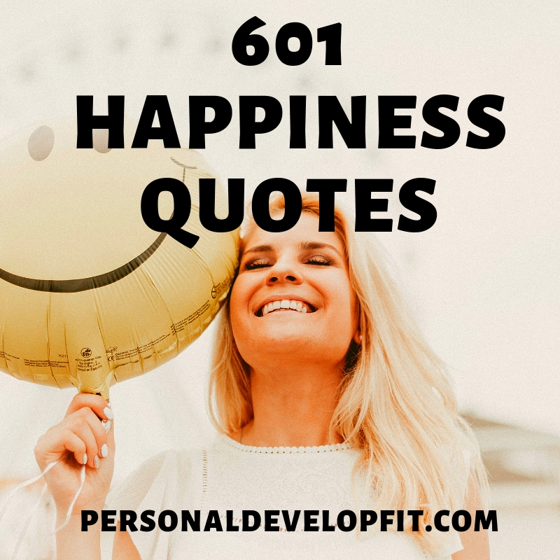 601 Quotes About Happiness The Ultimate List