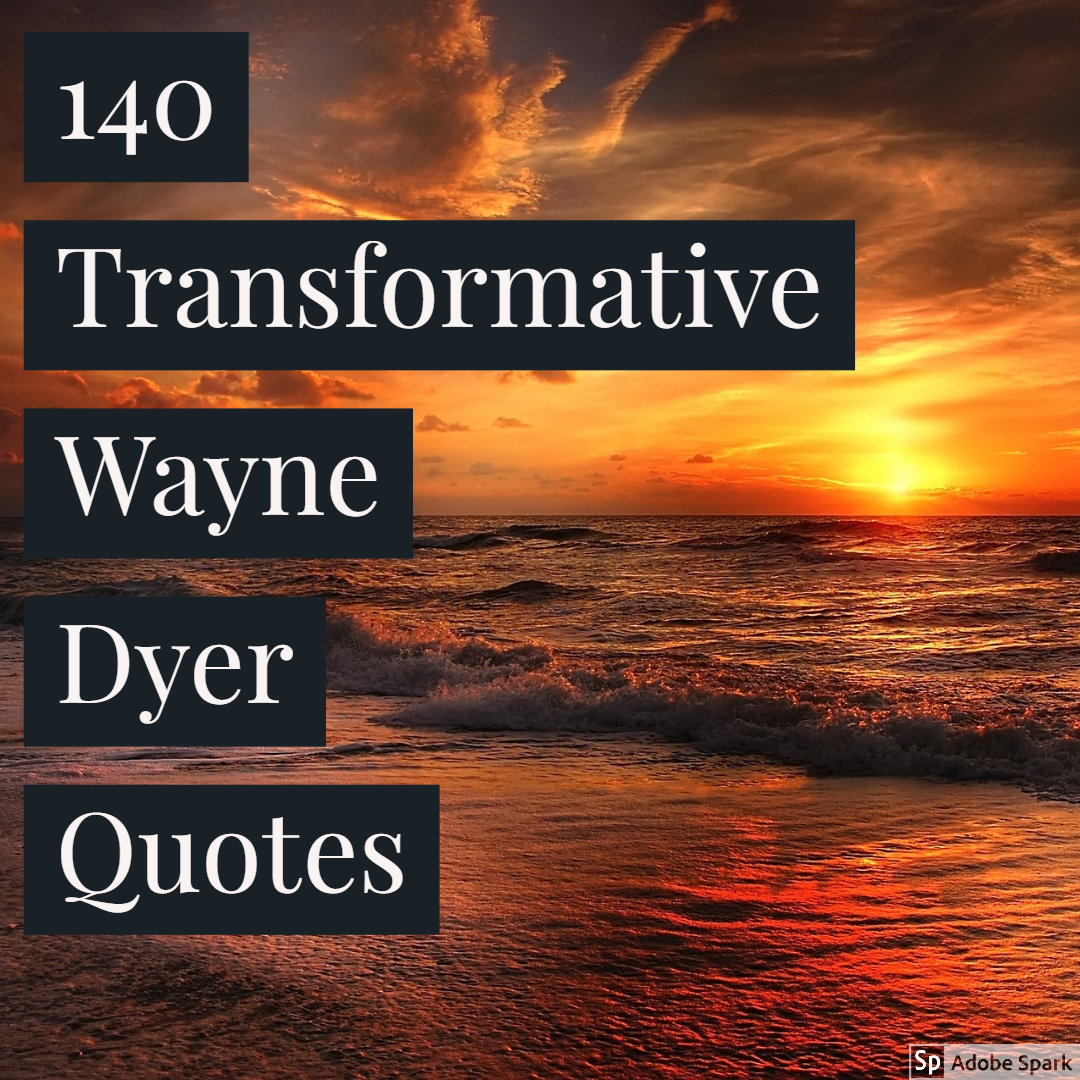 140 Powerfully Transformative Wayne Dyer Quotes -