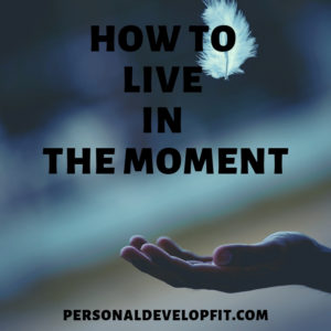how to live in the moment
