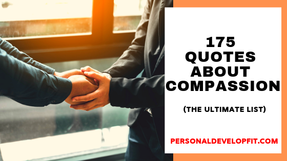 175 Quotes About Compassion (The Ultimate List) -