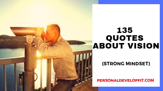 135 Powerful Quotes About Vision (The Ultimate List) -